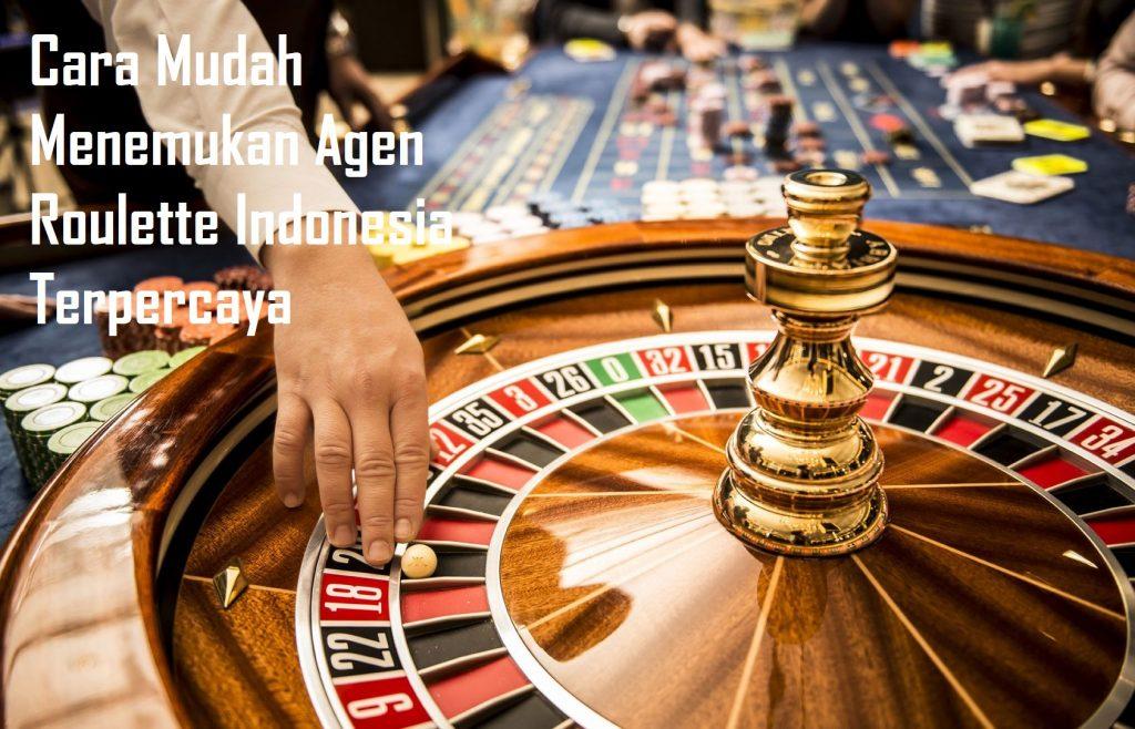 Cara Mudah Menemukan Agen Roulette Indonesia Terpercaya