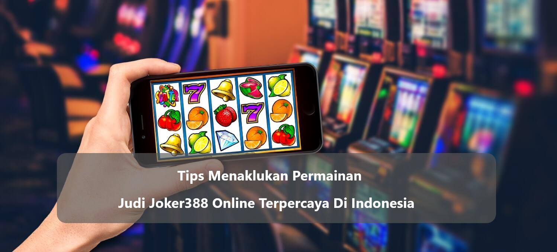 Tips Menaklukan Permainan Judi Joker388 Online Terpercaya Di Indonesia